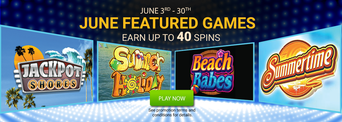 June Featured Games - Earn up to 40 Spins