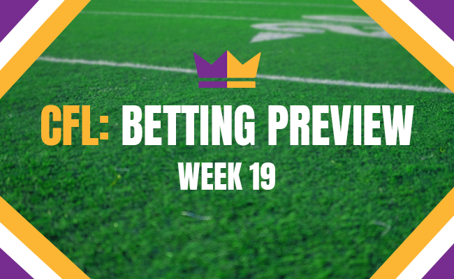 CFL Betting Preview - Week 19